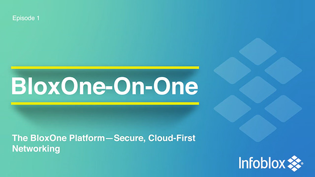 The BloxOne® Platform—Secure, Cloud-First Networking